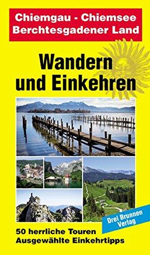 Chiemgau - Chiemsee - Berchtesgadener Land: Wandern und Einkehren Band 15