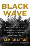 Black Wave: Saudi Arabia, Iran, and the Forty-Year Rivalry That Unraveled Culture, Religion, and Collective Memory in the Middle East (International Edition) - Kim Ghattas