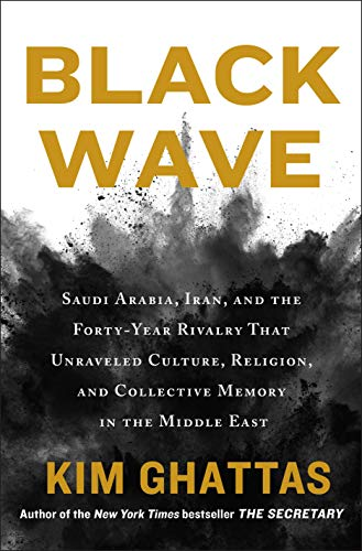 Black Wave: Saudi Arabia, Iran, and the Forty-Year Rivalry That Unraveled Culture, Religion, and Collective Memory in the Middle East (International Edition)
