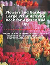 Flowers and Gardens Large Print Activity Book for Ages 12 and Up: Hours of Brain Stimulating Fun That Includes Word Searches, Cryptograms, Mazes, and More