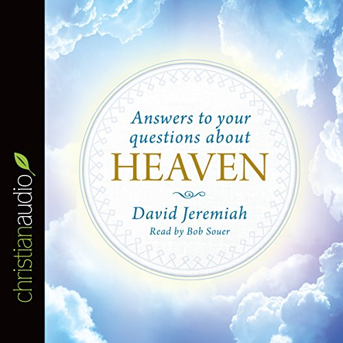 Answers to Your Questions About Heaven                   By:                                                                                                                                 David Jeremiah                               Narrated by:                                                                                                                                 Bob Souer                      Length: 1 hr and 38 mins     82 ratings     Overall 4.8