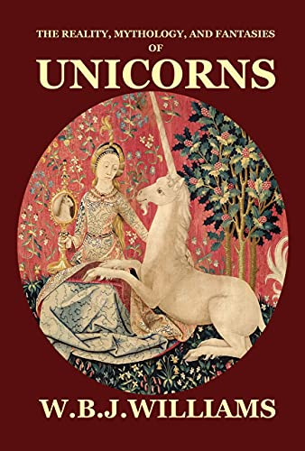 The Reality, Mythology, and Fantasies of Unicorns