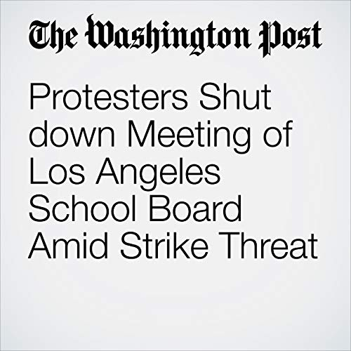 Protesters Shut down Meeting of Los Angeles School Board Amid Strike Threat audiobook cover art