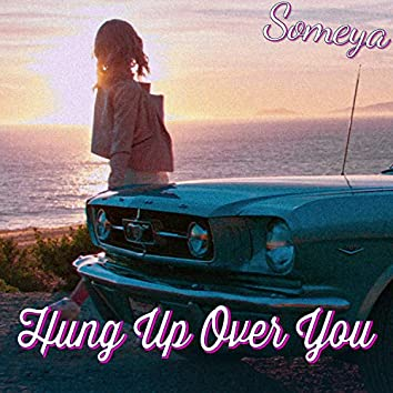 Hung Up Over You