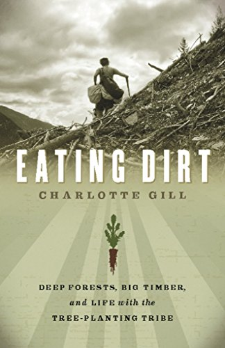 Eating Dirt: Deep Forests, Big Timber, and Life with the Tree-Planting Tribe (Paperback)