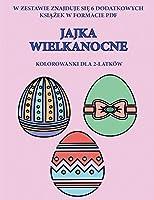 Kolorowanki dla 2-latków (Jajka Wielkanocne): Ta książka zawiera 40 kolorowych stron z dodatkowymi grubymi liniami, które zmniejszają frustrację i zwiększają pewnośc siebie. Ta książka pomoże bardzo malym dzieciom rozwijac kontrolę pióra i cwiczyc