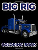 BIG RIG COLORING BOOK: Heavy Trucks Colouring Book For Adults & Boys   Heavy Equipment Coloring Book Semi Trucks & Big Rigs Adult Coloring Gift For Boys