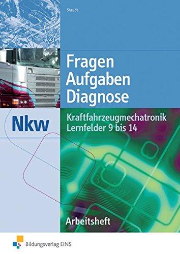 Fragen, Aufgaben, Diagnose: Kraftfahrzeugmechatronik Nkw Lernfelder 9-14: Arbeitsheft