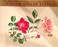 Complete Flower Paintings and Drawings of Graham Stuart Thomas