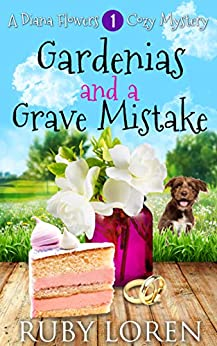 Gardenias and a Grave Mistake: Mystery (Diana Flowers Floriculture Mysteries Book 1) by [Ruby Loren]