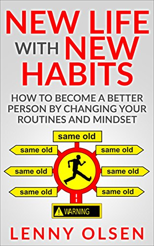 New life with new habits - How to become a better person by changing your mindset and routines