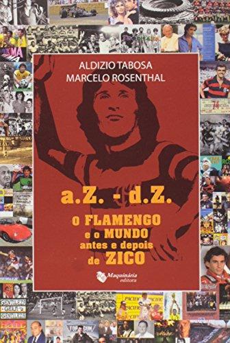 A.Z.-D.Z. O Flamengo e o Mundo Antes e Depois de Zico