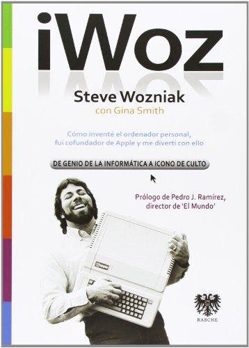 Iwoz. Steve Wozniak, De Genio De La Informática A Icono De Culto