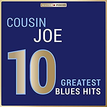 Masterpieces Presents Cousin Joe: 10 Greatest Blues Hits