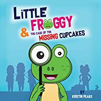 Little Froggy & the Case of the Missing Cupcakes