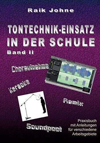 Tontechnik-Einsatz in der Schule - Band II: Praxisbuch mit Anleitungen für verschiedene Arbeitsgebiete