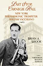 Last Stop, Carnegie Hall: New York Philharmonic Trumpeter William Vacchiano (North Texas Lives of Musician Series Book 6) (English Edition)