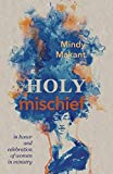 Holy Mischief: In Honor and Celebration of Women in Ministry