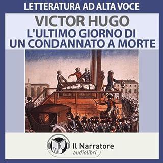 L'ultimo giorno di un condannato a morte                   Di:                                                                                                                                 Victor Hugo                               Letto da:                                                                                                                                 Jacopo Venturiero                      Durata:  3 ore e 4 min     36 recensioni     Totali 4,9