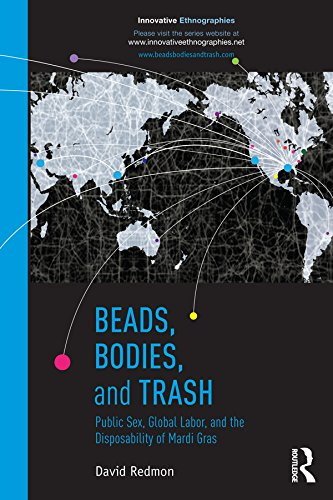 Beads, Bodies, and Trash: Public Sex, Global Labor, and the Disposability of Mardi Gras (Innovative Ethnographics) (English Edition)