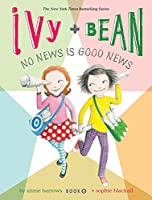 Ivy and Bean No News Is Good News (Book 8): (Best Friends Books for Kids, Elementary School Books, Early Chapter Books) (Ivy & Bean)