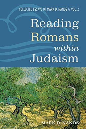 Reading Romans within Judaism: Collected Essays of Mark D. Nanos, Vol. 2 (English Edition)