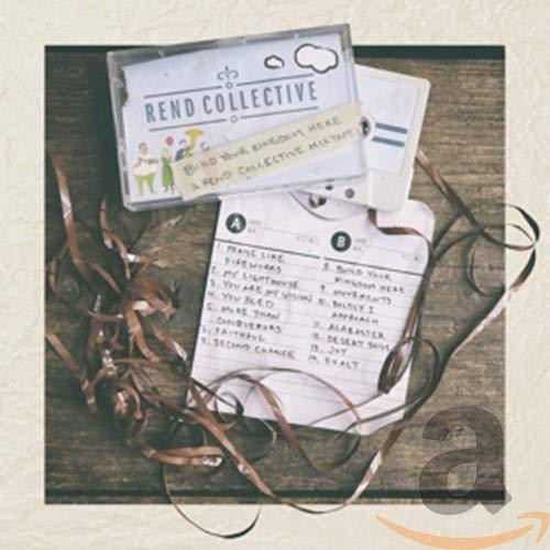 Build Your Kingdom Here (Rend Collective Mixtape)