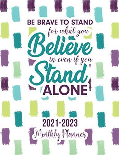 2021 - 2023 Three Year Monthly Planner: Be brave to stand for what you believe in even if you stand alone. 3 Year Monthly Planner from January 2021 to ... Holidays Schedule Organizer Agenda Notebook