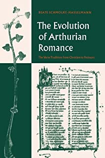 The Evolution of Arthurian Romance: The Verse Tradition from Chrétien to Froissart