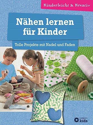 Nähen lernen für Kinder - Tolle Projekte mit Nadel und Faden: kinderleicht & kreativ