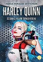 Harley Quinn: DC Comics Villain Turned Heroine (Fierce Females of Fiction)