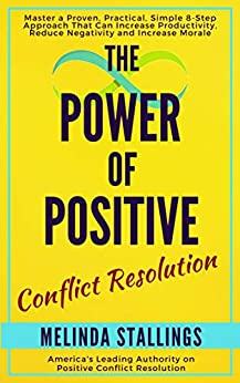 """The Power of Positive Conflict Resolution: How to Take any Situation from Breakdown to Breakthrough in 8 Simple Steps using """"The POSITIVE Approach"""" by [Melinda Stallings]"""