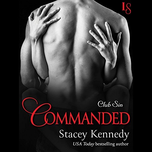 Commanded     Club Sin, Book 6              By:                                                                                                                                 Stacey Kennedy                               Narrated by:                                                                                                                                 C. J. Mills                      Length: 5 hrs and 46 mins     45 ratings     Overall 4.4