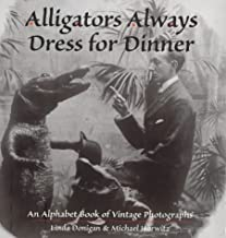 Alligators Always Dress For Dinner: An Alphabet Book of Vintage Photographs (Images from the Past)