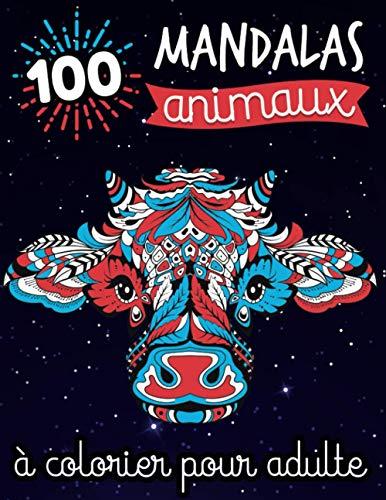 100 Mandalas Animaux à colorier pour adulte: Livre de coloriage original pour adultes et ados amoureux de mandala et de nature | Spécial Animaux : ... thérapie anti stress | Cadeau femme & homme