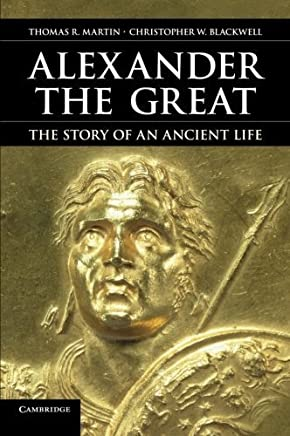 Alexander the Great: The Story of an Ancient Life by Professor Thomas R. Martin Christopher W. Blackwell(2012-09-28)