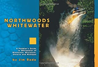 Northwoods Whitewater: A Paddlers Guide to Whitewater of Minnesota, Wisconsin, Ontario and Michigan
