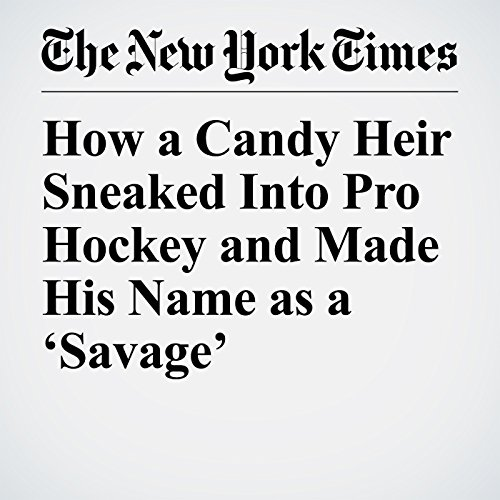 How a Candy Heir Sneaked Into Pro Hockey and Made His Name as a 'Savage' copertina