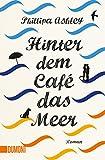 Hinter dem Café das Meer: Roman (Das-Café-am-Meer-Reihe, Band 1)