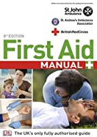 First Aid Manual 9th Edition: The Step by Step Guide for Everyone (British Red Cross)