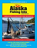 The Greenhorn s Guide to Alaska Fishing Jobs: Step-By-Step Guide to Employment in the Alaskan Fisheries - Salmon, Halibut, Crab, Cod, Pollock, Deck Hand and Processor Jobs