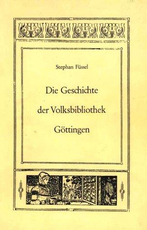 Die Geschichte der Volksbibliothek Göttingen: 80 Jahre Stadtbibliothek Göttingen 1897-1977 (Arbeiten zur Geschichte des Buchwesens in Deutschland)