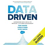 Data Driven     Harnessing Data and AI to Reinvent Customer Engagement              By:                                                                                                                                 Tom Chavez,                                                                                        Chris O'Hara,                                                                                        Vivek Vaidya                               Narrated by:                                                                                                                                 LJ Ganser                      Length: 6 hrs and 19 mins     23 ratings     Overall 4.2