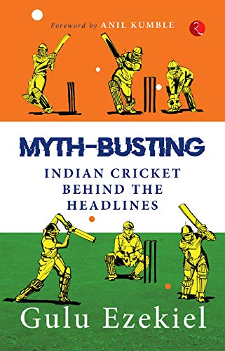 MYTH-BUSTING: Indian Cricket behind the Headlines (English Edition)
