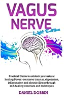 Vagus Nerve: Practical Guide to unblock your natural healing Power: overcome traumas, depression, inflammation and chronic illness through self-healing exercises and techniques - Light Edition