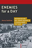 Enemies for a Day: Antisemitism and Anti-Jewish Violence in Lithuania Under the Tsars (Historical Studies in Eastern Europe and Eurasia)