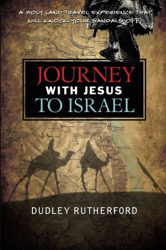 Journey with Jesus to Israel: A Holy Land Travel Experience That Will Knock Your Sandals Off!
