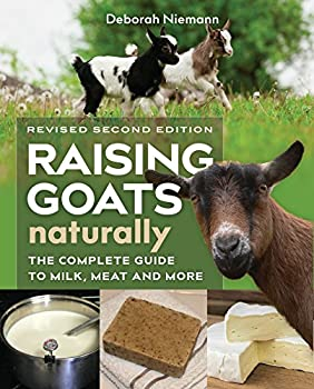 Raising Goats Naturally 2nd Edition  The Complete Guide to Milk Meat and More