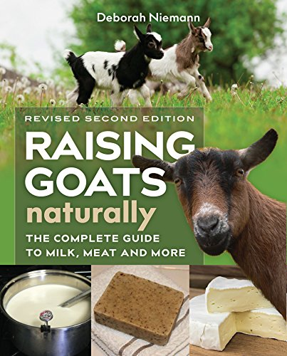 Raising Goats Naturally: The Complete Guide to Milk, Meat, and More
