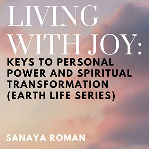 Living with Joy: Keys to Personal Power & Spiritual Transformation cover art